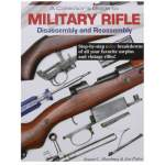 A COLLECTOR'S GUIDE TO MILITARY RIFLE DISASSEMBLY & REASSEMBLY (MILITARY RIFLE GUIDE)
