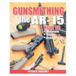 Gun Digest AR-15 Gunsmithing Volume I