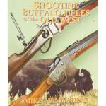SHOOTING BUFFALO RIFLES OF THE OLD WEST (Shooting Buffalo Rifles)